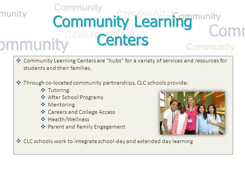 Community Learning Centers Community Community Community Community Community Community CommunityCommunityCommunity Community Community  Community Learning Centers are hubs for a variety of services and resources for students and their families.