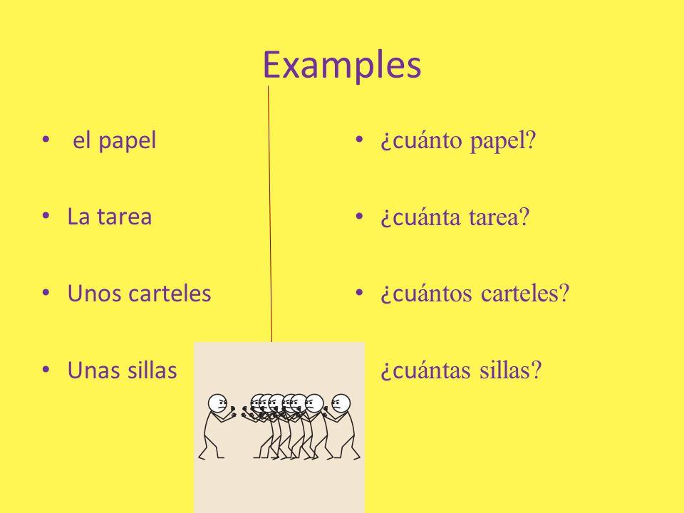 Examples el papel La tarea Unos carteles Unas sillas ¿cu ánto papel? ¿cu ánta tarea? ¿cu ántos carteles? ¿cu ántas sillas?