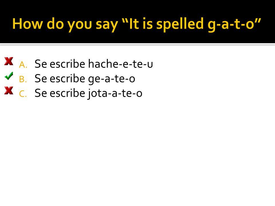 A. Se escribe hache-e-te-u B. Se escribe ge-a-te-o C. Se escribe jota-a-te-o
