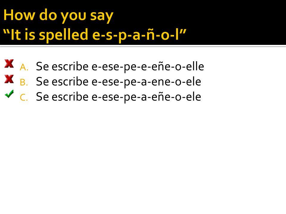 A. Se escribe e-ese-pe-e-eñe-o-elle B. Se escribe e-ese-pe-a-ene-o-ele C. Se escribe e-ese-pe-a-eñe-o-ele