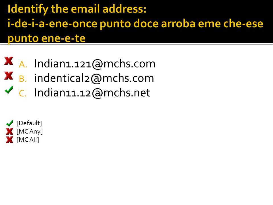 A. Indian1.121@mchs.com B. indentical2@mchs.com C. Indian11.12@mchs.net [Default] [MC Any] [MC All]