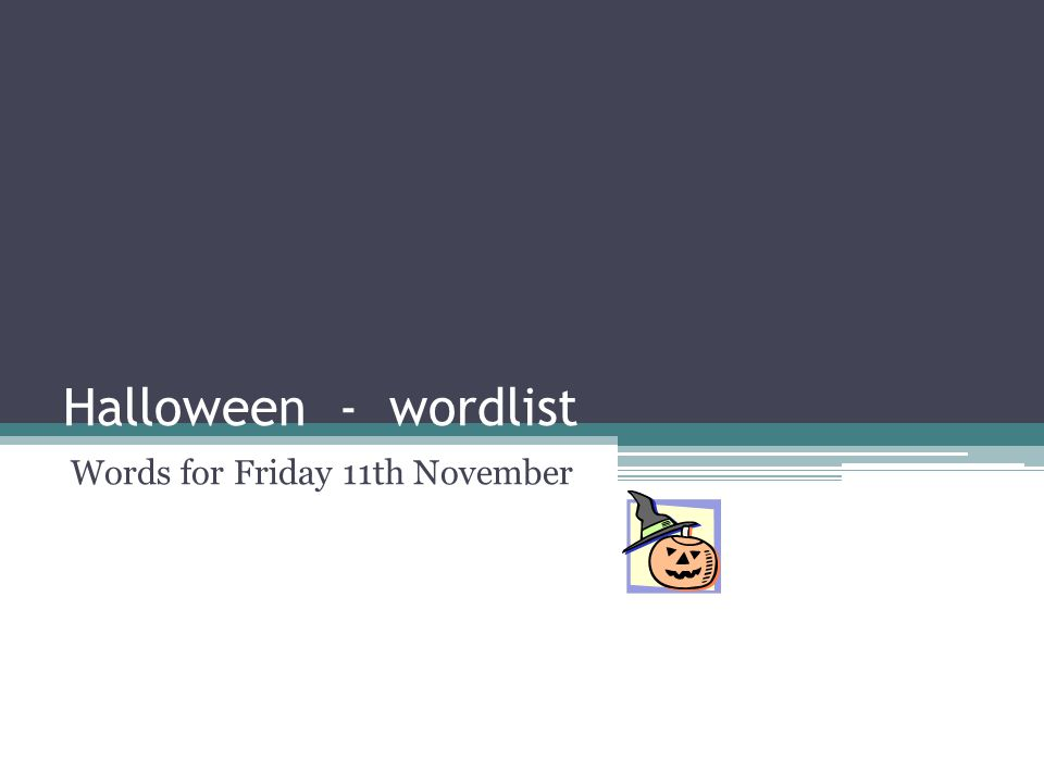 Halloween - wordlist Words for Friday 11th November