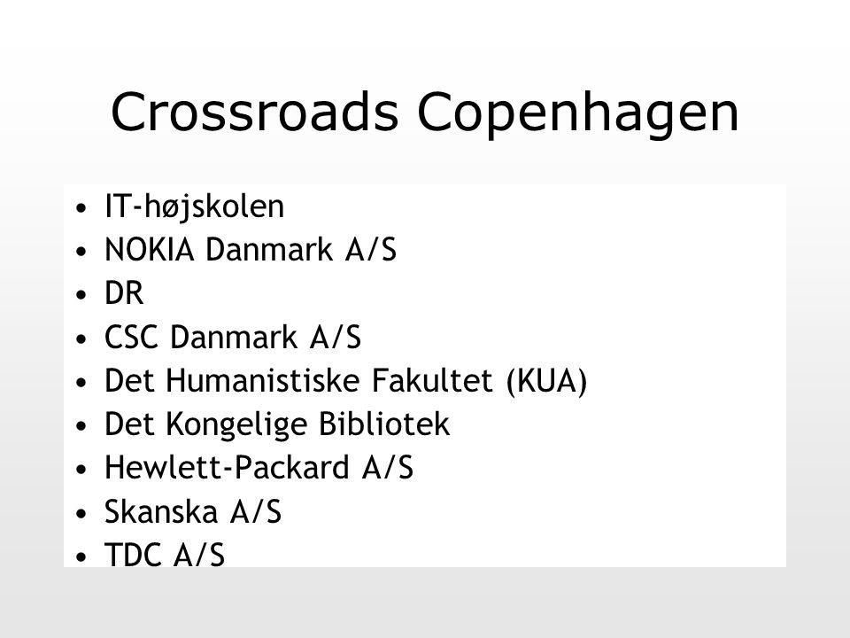 Crossroads Copenhagen IT-højskolen NOKIA Danmark A/S DR CSC Danmark A/S Det Humanistiske Fakultet (KUA) Det Kongelige Bibliotek Hewlett-Packard A/S Skanska A/S TDC A/S