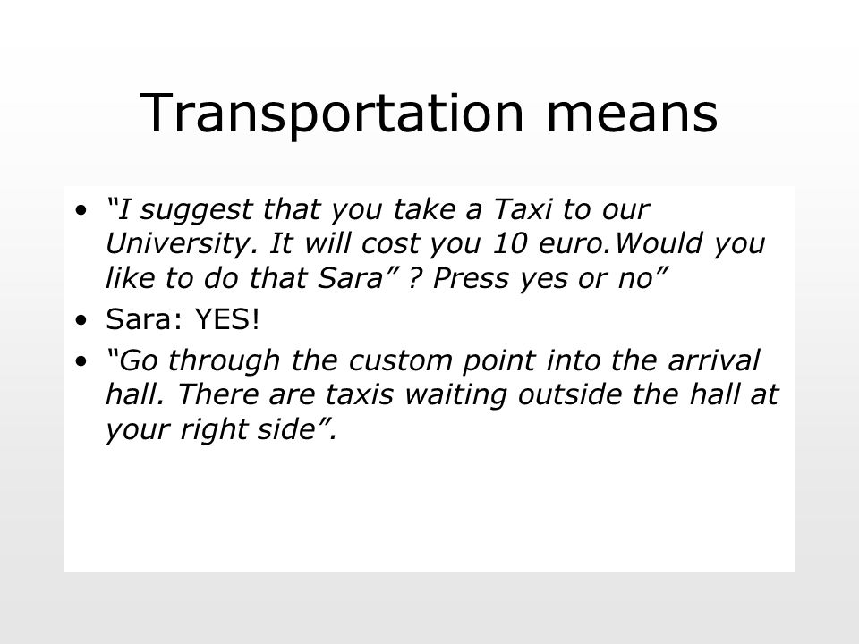 Transportation means I suggest that you take a Taxi to our University.