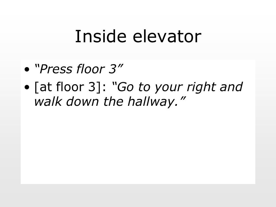 Inside elevator Press floor 3 [at floor 3]: Go to your right and walk down the hallway.