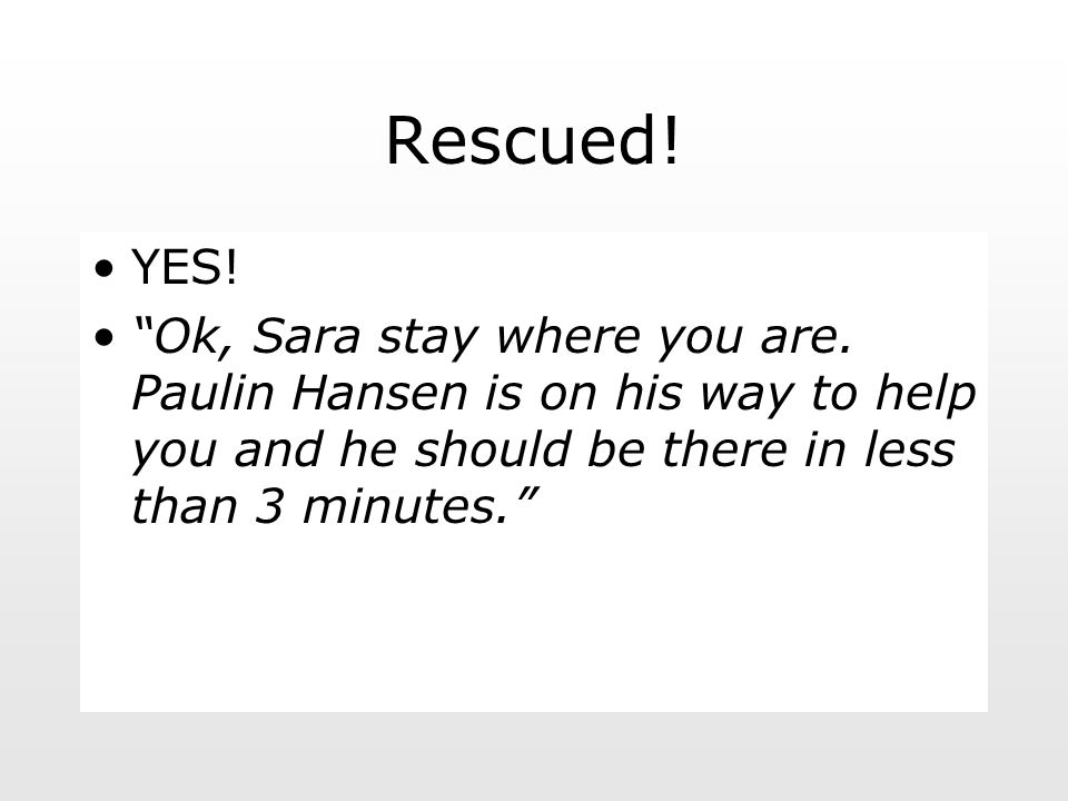Rescued. YES. Ok, Sara stay where you are.