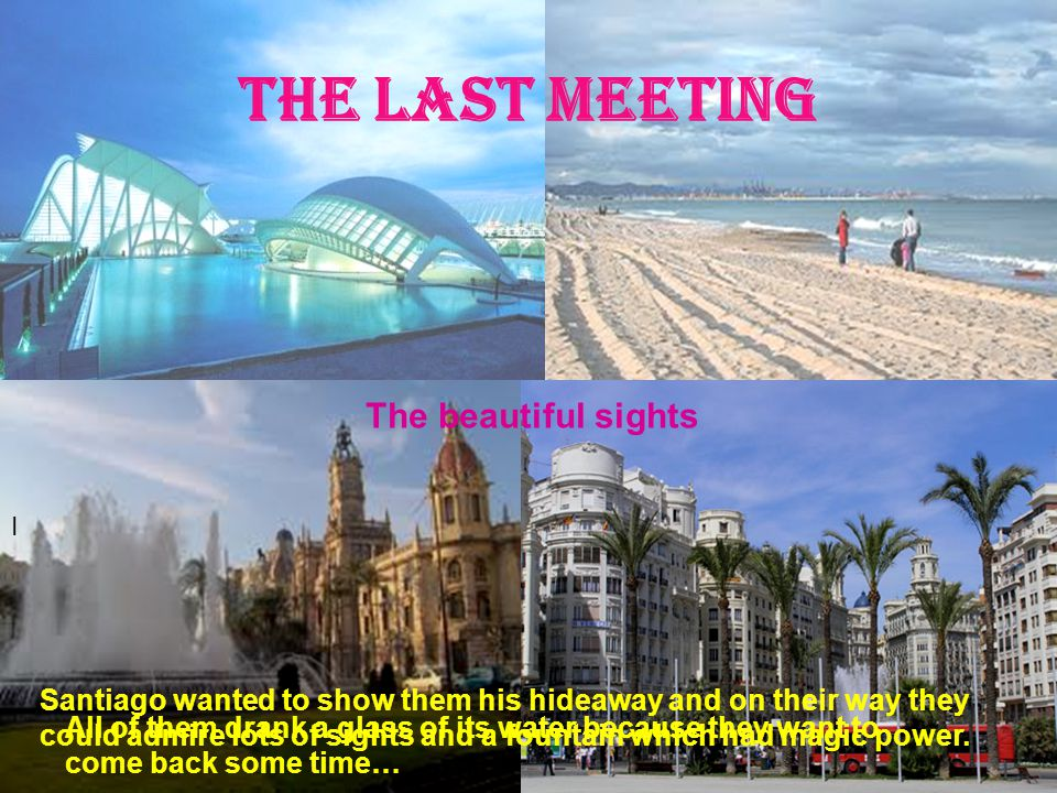 The LAST Meeting The beautiful sights I Santiago wanted to show them his hideaway and on their way they could admire lots of sights and a fountain which had magic power.