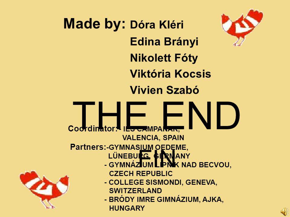 Made by: Dóra Kléri Edina Brányi Nikolett Fóty Viktória Kocsis Vivien Szabó Coordinator: - IES CAMPANAR, VALENCIA, SPAIN Partners: -GYMNASIUM OEDEME,