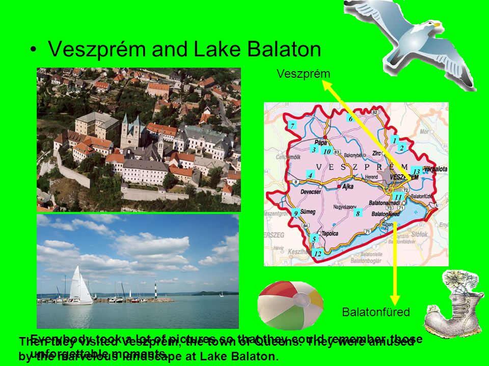 Veszprém and Lake Balaton Balatonfüred Veszprém Then they visited Veszprém, the town of Queens. They were amused by the marvelous landscape at Lake Ba