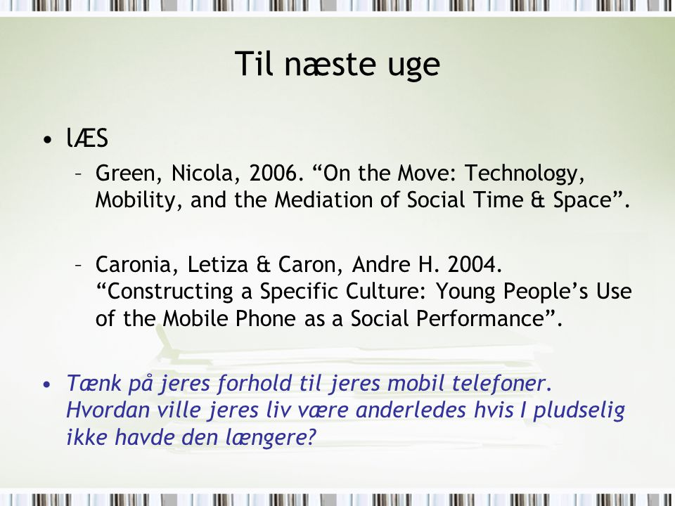 "Til næste uge lÆS –Green, Nicola, 2006. ""On the Move: Technology, Mobility, and the Mediation of Social Time & Space"". –Caronia, Letiza & Caron, Andre"