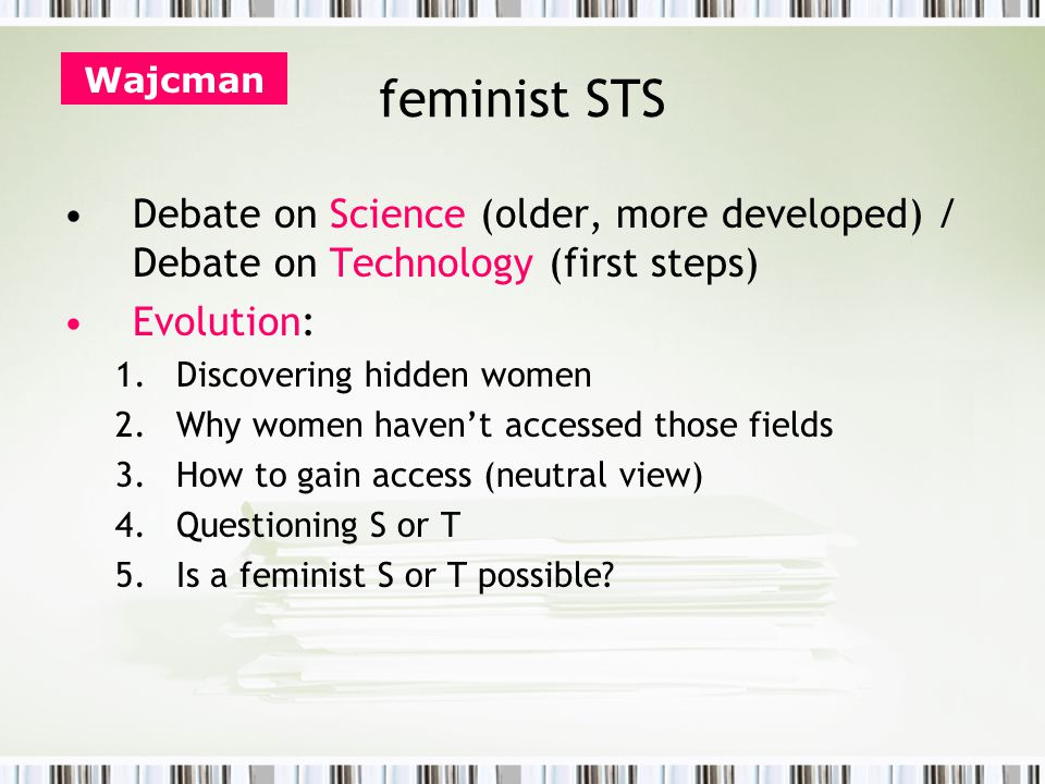feminist STS Scientific knowledge as patriarcal knowledge The woman and nature discourse What are feminist values.