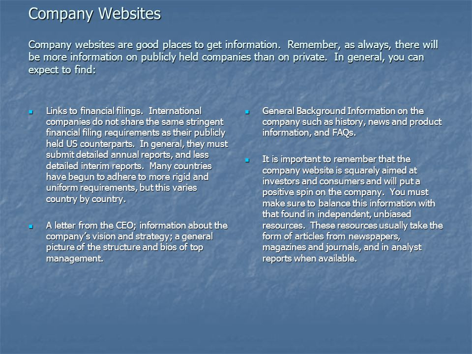 Typical Company Website Message from the CEO, mission, values and corporate strategies; company history, and management structure with brief biographic information.