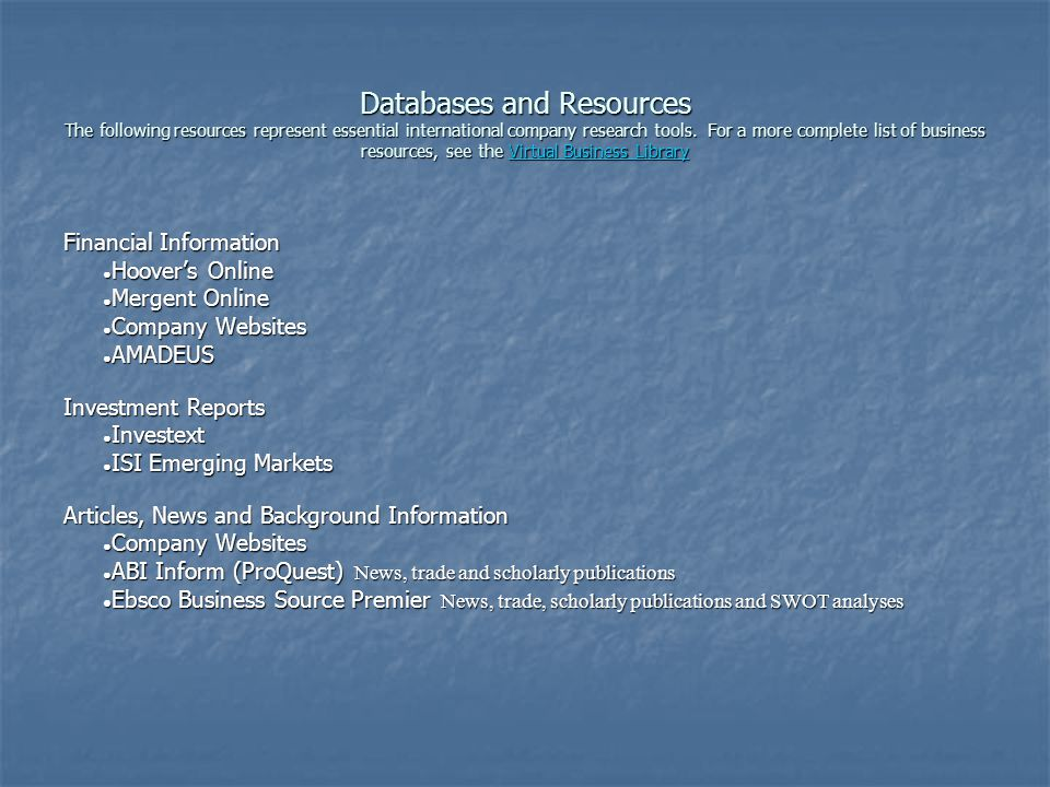 Databases and Resources The following resources represent essential international company research tools.