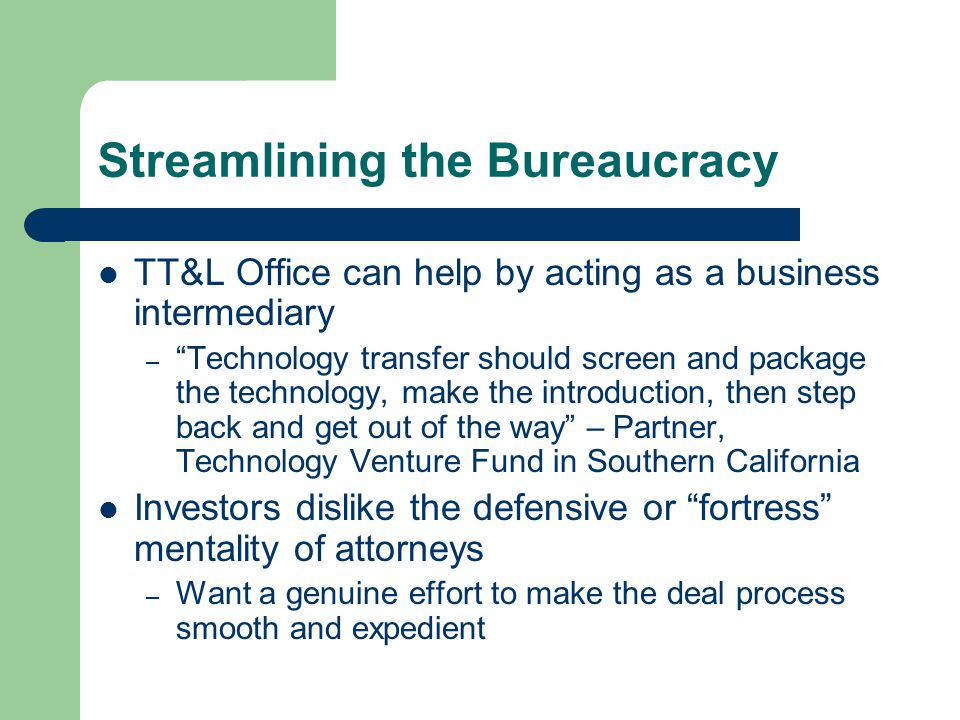 "Streamlining the Bureaucracy TT&L Office can help by acting as a business intermediary – ""Technology transfer should screen and package the technology"
