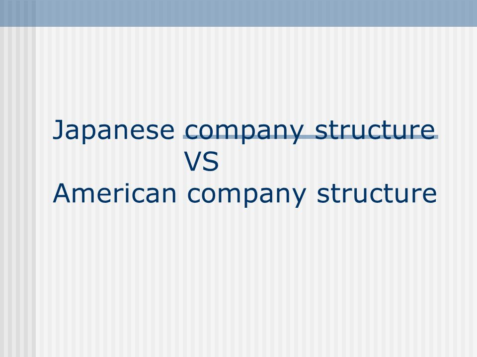 Japanese company structure VS American company structure