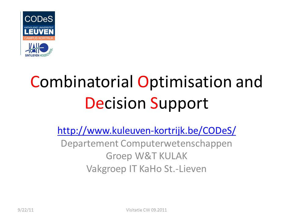 Combinatorial Optimisation and Decision Support   Departement Computerwetenschappen Groep W&T KULAK Vakgroep IT KaHo St.-Lieven Visitatie CW /22/11