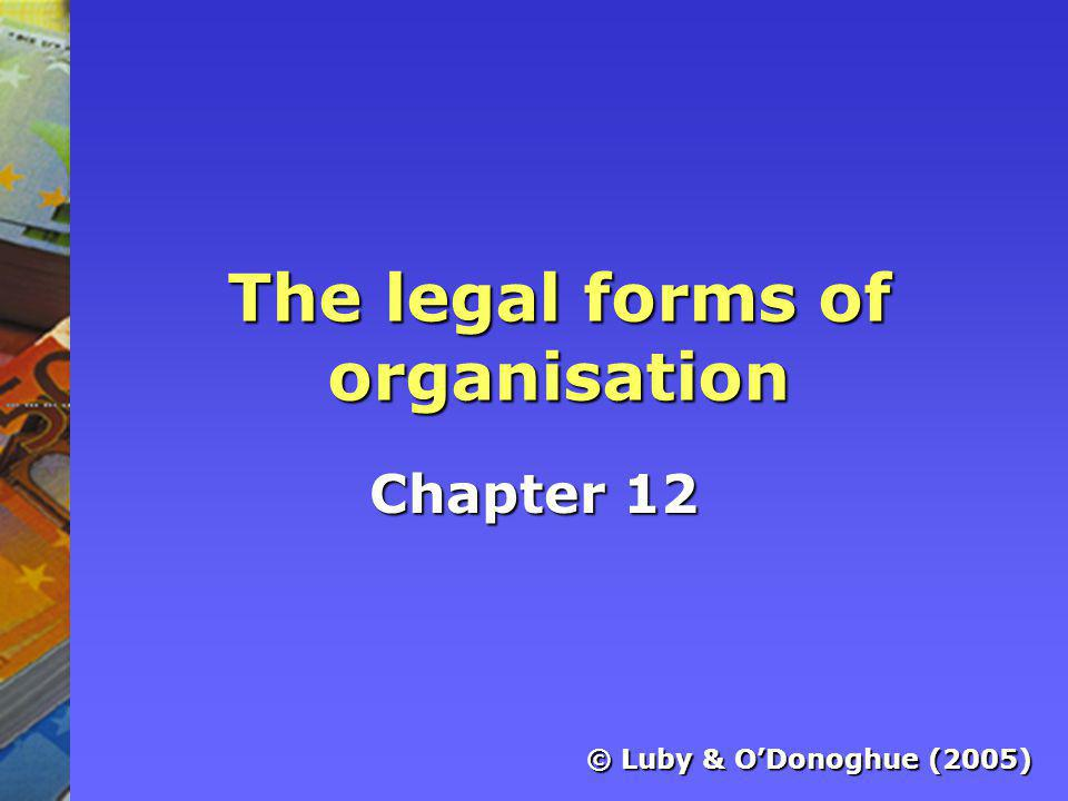Legal form affects a business Taxation requirements Legal requirements Audit and financial requirements Sources of finance available