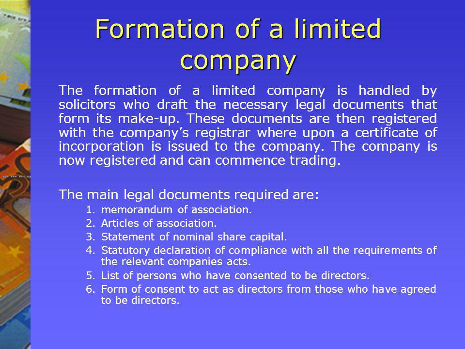 Formation of a limited company The formation of a limited company is handled by solicitors who draft the necessary legal documents that form its make-up.