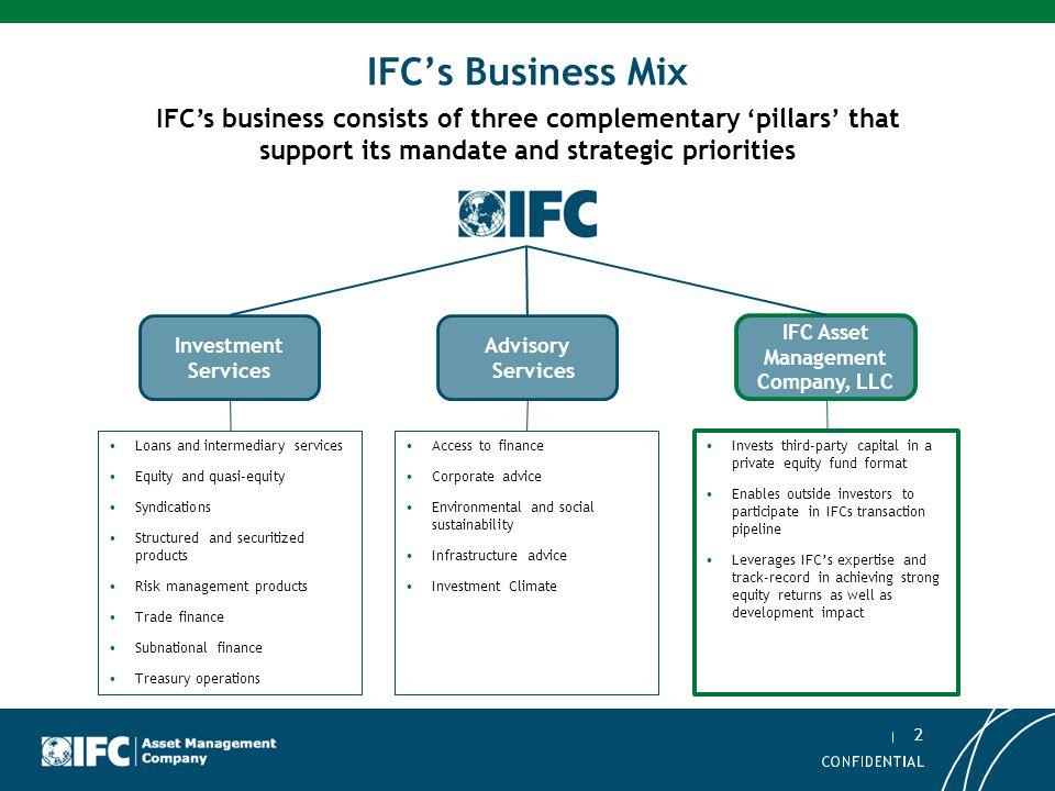 2 Asset Management Company IFC's Business Mix Investment Services Advisory Services IFC Asset Management Company, LLC Loans and intermediary services