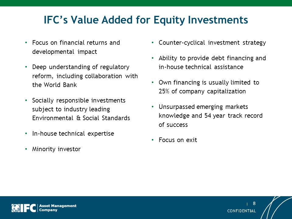 8 Asset Management Company IFC's Value Added for Equity Investments Focus on financial returns and developmental impact Deep understanding of regulato