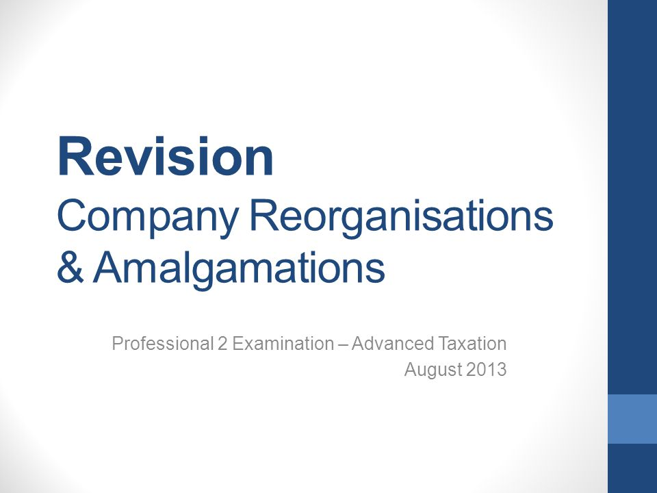 Revision Company Reorganisations & Amalgamations Professional 2 Examination – Advanced Taxation August 2013