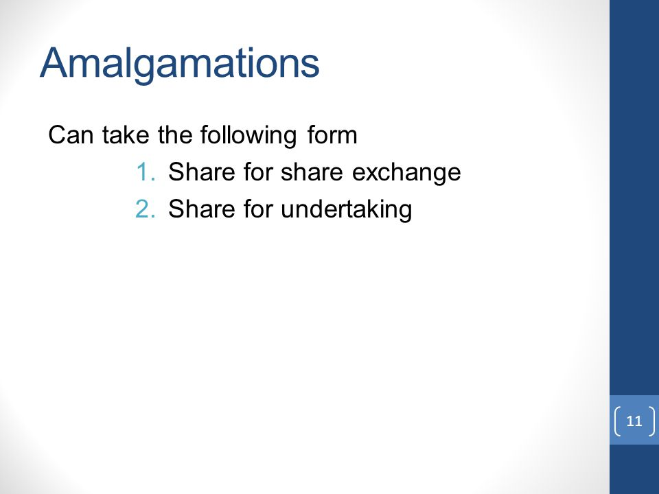 Amalgamations Can take the following form 1.Share for share exchange 2.Share for undertaking 11