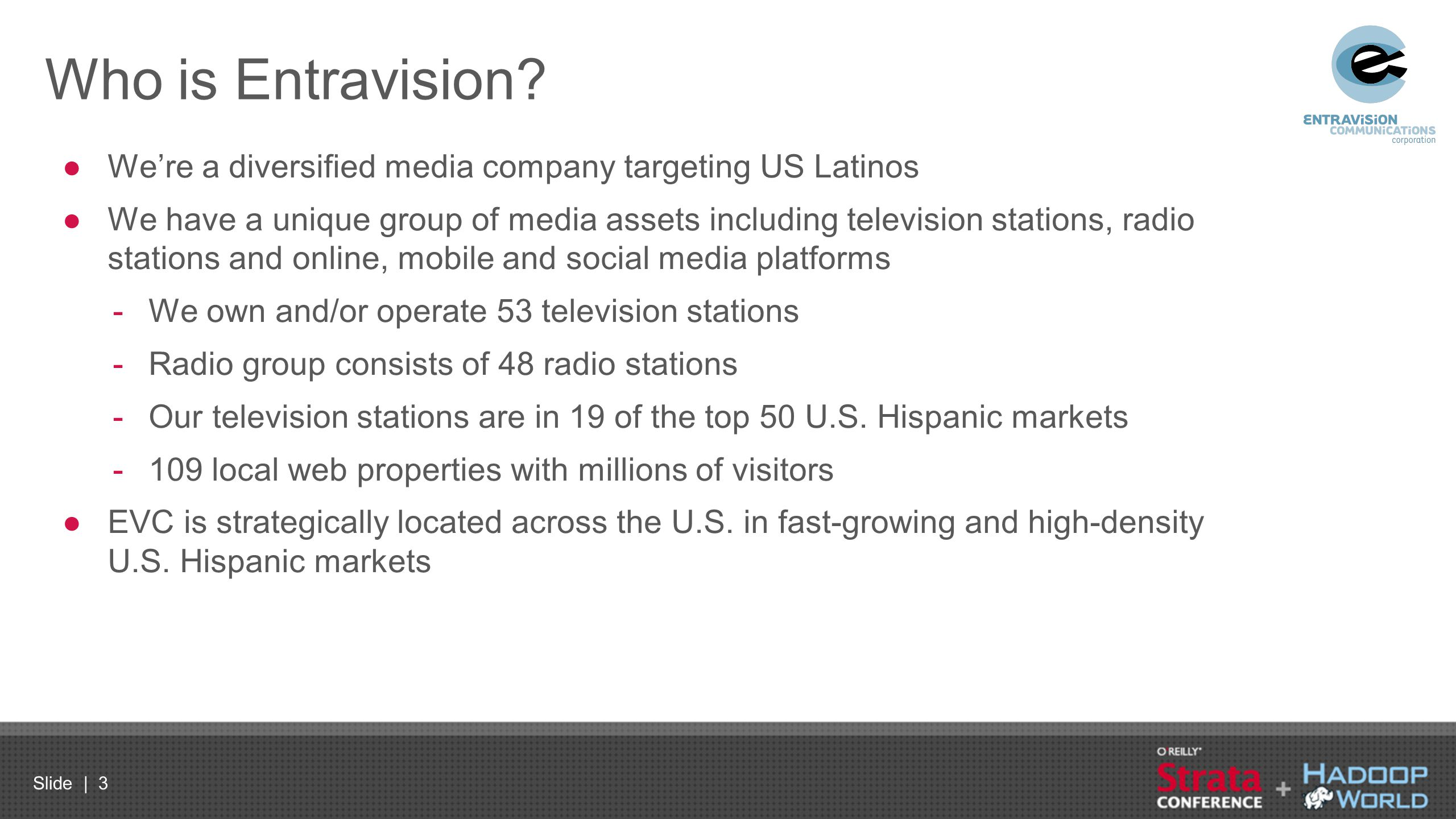 Slide | 3 Who is Entravision? ●We're a diversified media company targeting US Latinos ●We have a unique group of media assets including television sta