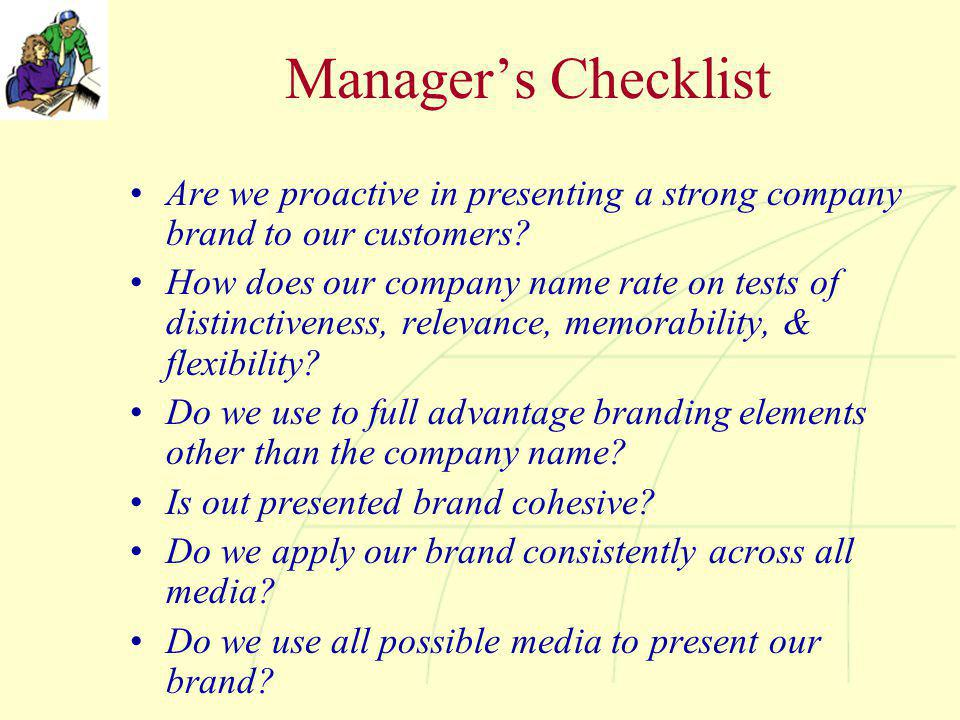 Manager's Checklist Are we proactive in presenting a strong company brand to our customers.