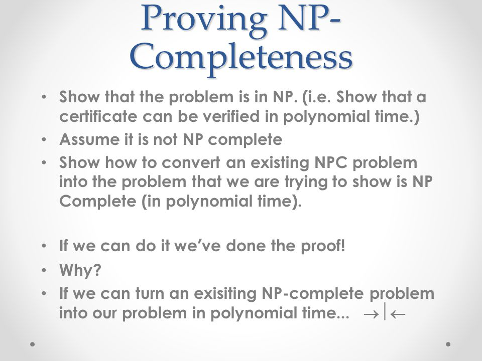 Proving NP- Completeness Show that the problem is in NP.