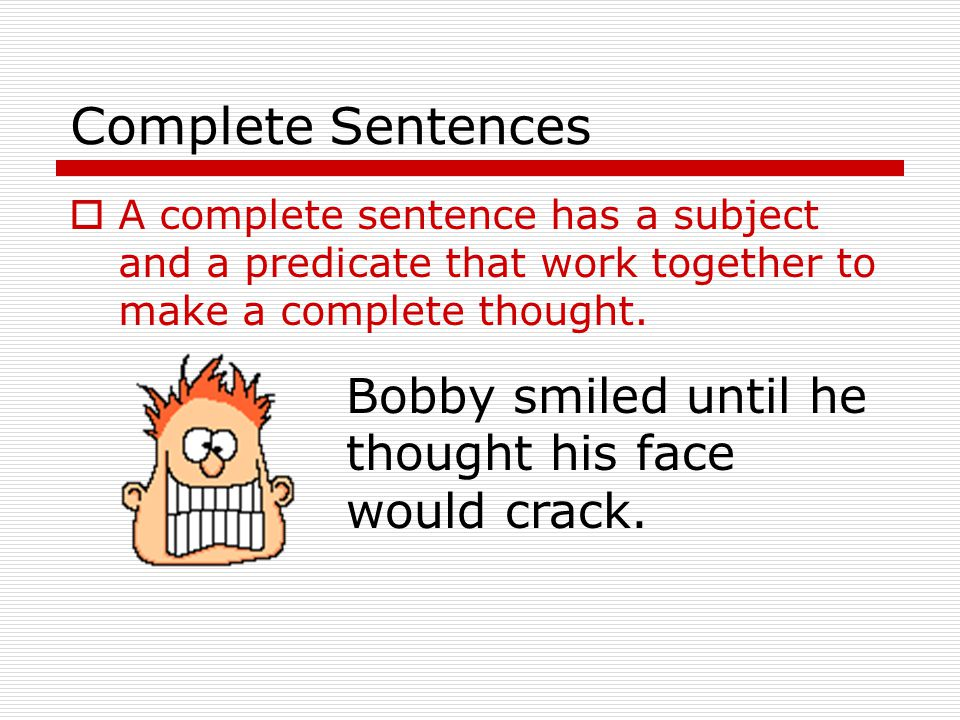 Complete Sentences Fragments Run-On Sentences Compound Sentences