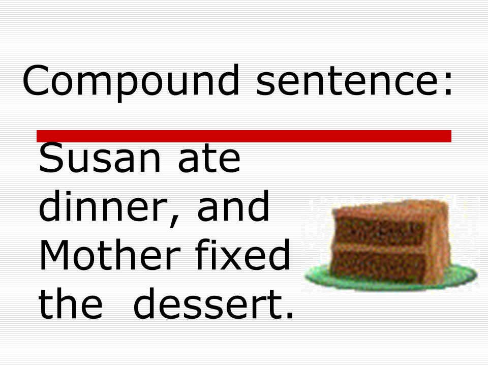 Susan ate dinner. Mother fixed the dessert. ANSWER