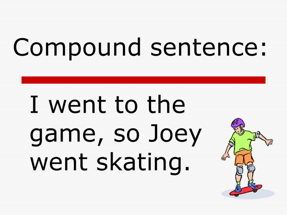 I went to the game. Joey went skating. ANSWER