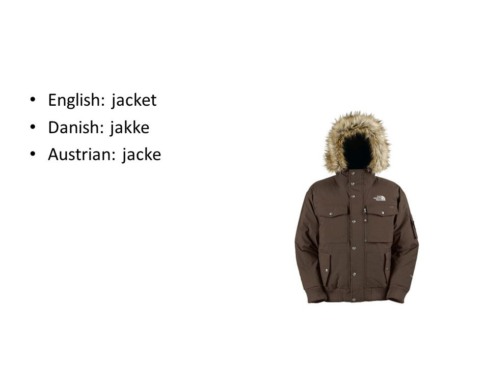 English: jacket Danish: jakke Austrian: jacke