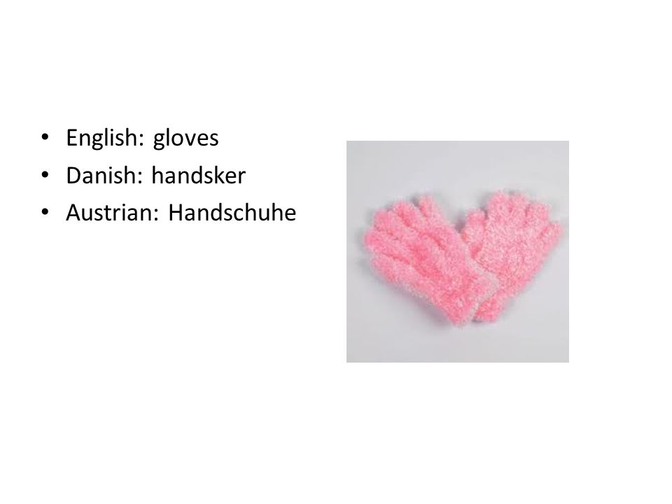 English: gloves Danish: handsker Austrian: Handschuhe
