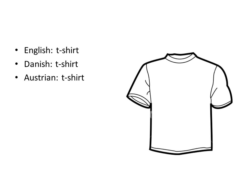 English: t-shirt Danish: t-shirt Austrian: t-shirt