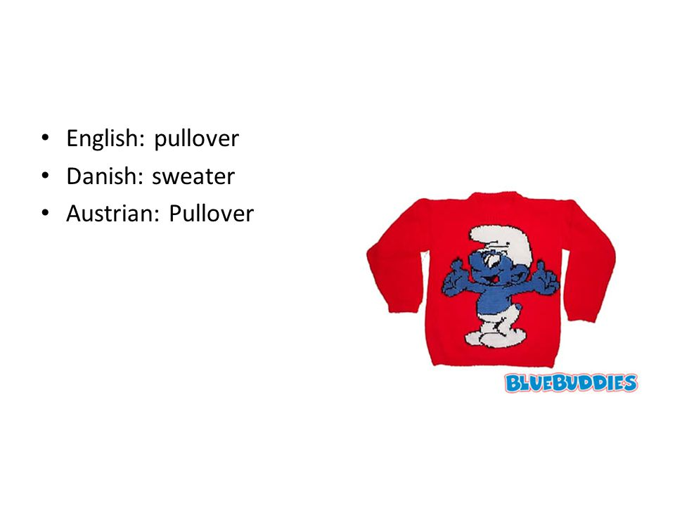 English: pullover Danish: sweater Austrian: Pullover