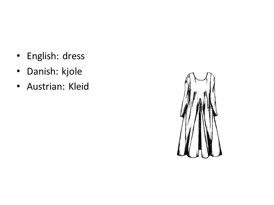 English: dress Danish: kjole Austrian: Kleid