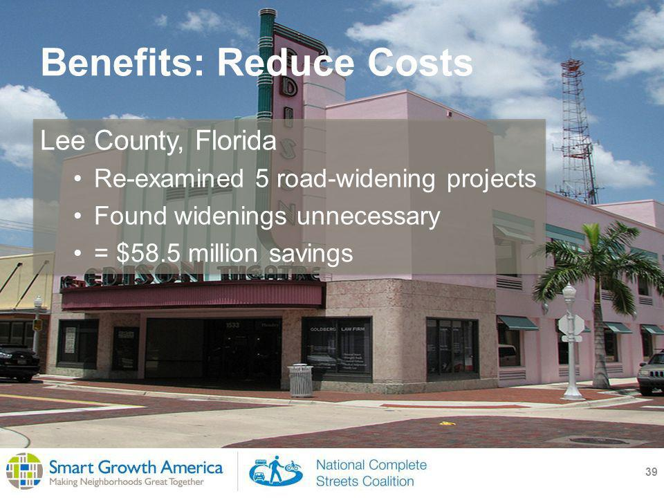 Benefits: Reduce Costs 39 Lee County, Florida Re-examined 5 road-widening projects Found widenings unnecessary = $58.5 million savings
