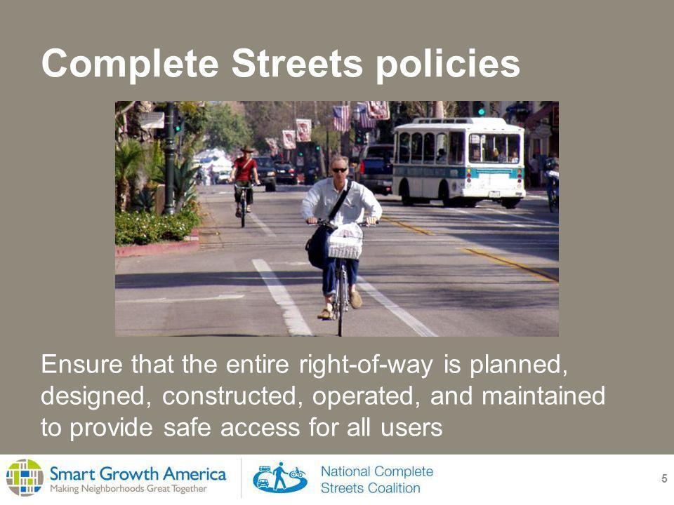 Complete Streets policies 5 Ensure that the entire right-of-way is planned, designed, constructed, operated, and maintained to provide safe access for all users