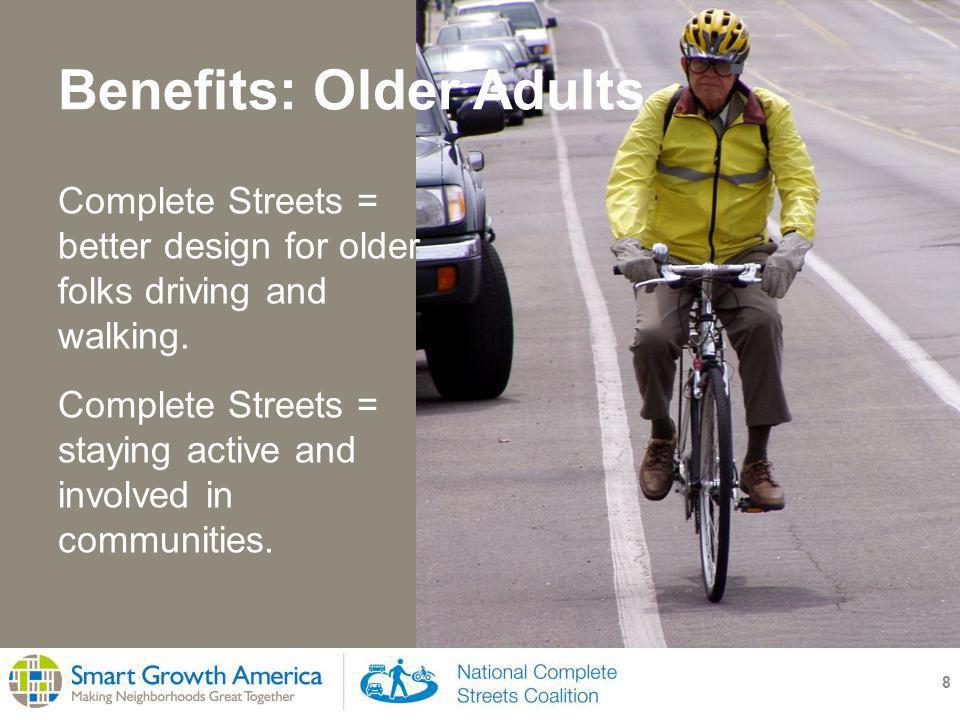 Benefits: Older Adults Complete Streets = better design for older folks driving and walking.
