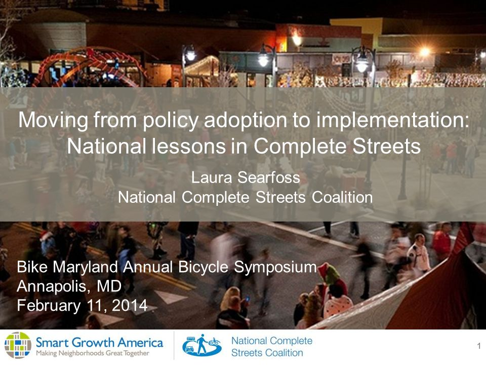 1 Moving from policy adoption to implementation: National lessons in Complete Streets Laura Searfoss National Complete Streets Coalition Bike Maryland