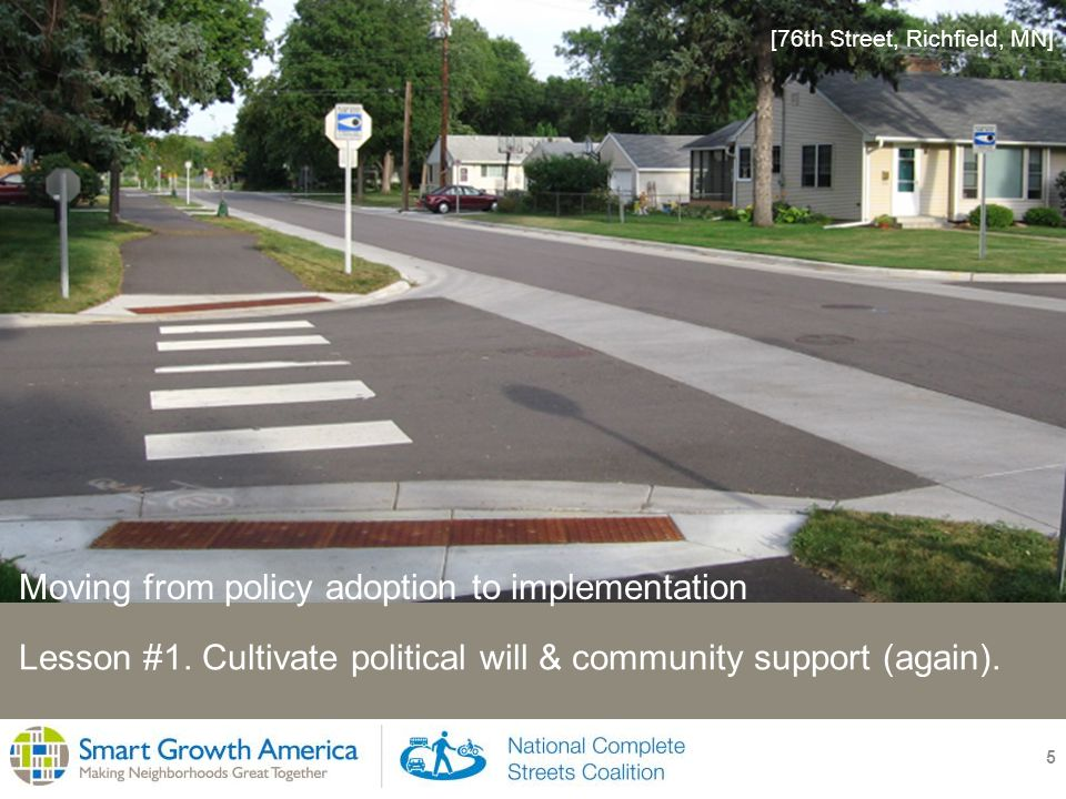 5 Lesson #1. Cultivate political will & community support (again). [76th Street, Richfield, MN] Moving from policy adoption to implementation