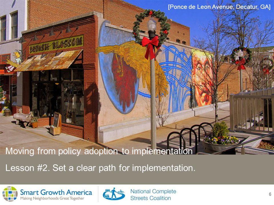 6 Lesson #2. Set a clear path for implementation. [Ponce de Leon Avenue, Decatur, GA] Moving from policy adoption to implementation