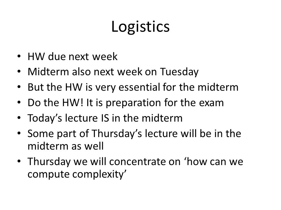 Logistics HW due next week Midterm also next week on Tuesday But the HW is very essential for the midterm Do the HW.
