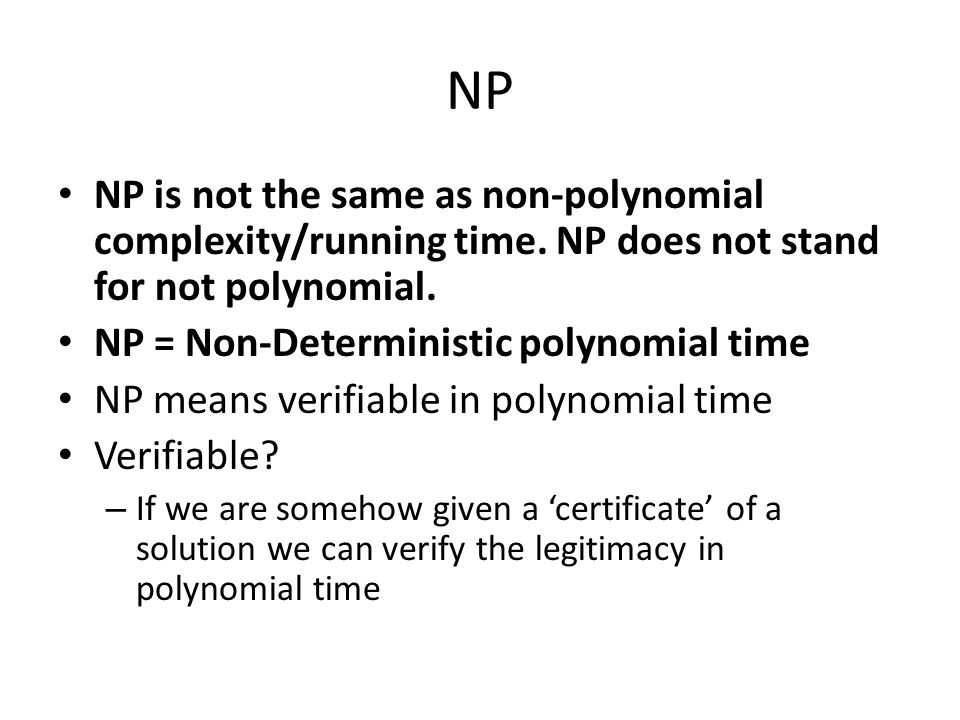 NP NP is not the same as non-polynomial complexity/running time. NP does not stand for not polynomial. NP = Non-Deterministic polynomial time NP means