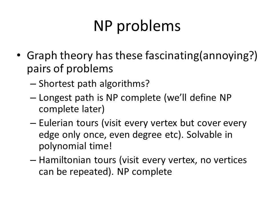 NP problems Graph theory has these fascinating(annoying?) pairs of problems – Shortest path algorithms.