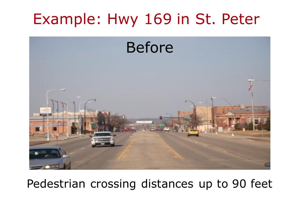 Example: Hwy 169 in St. Peter Before Pedestrian crossing distances up to 90 feet
