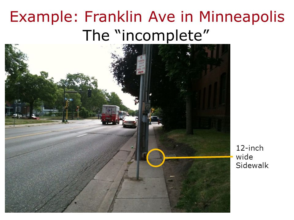 Example: Franklin Ave in Minneapolis The incomplete 12-inch wide Sidewalk