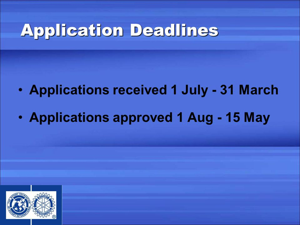 Application Deadlines Applications received 1 July - 31 March Applications approved 1 Aug - 15 May