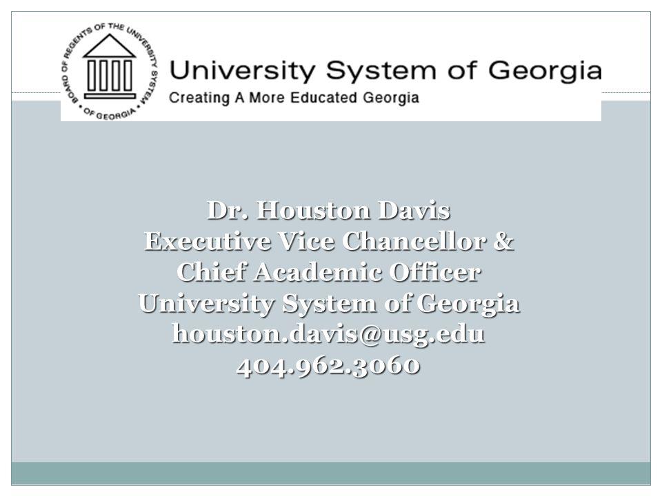 Dr. Houston Davis Executive Vice Chancellor & Chief Academic Officer University System of Georgia houston.davis@usg.edu404.962.3060